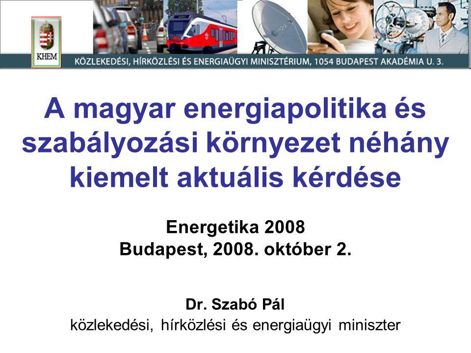 A magyar energiapolitika és szabályozási környezet néhány kiemelt aktuális kérdése Energetika 2008 Budapest, 2008.