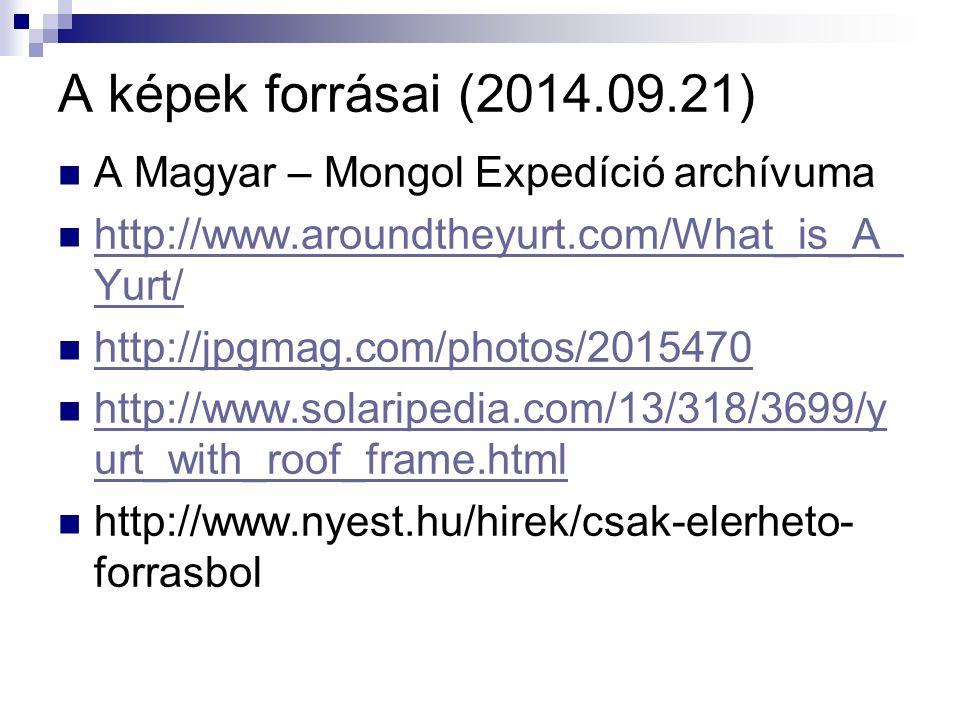 A képek forrásai (2014.09.21) A Magyar – Mongol Expedíció archívuma http://www.aroundtheyurt.com/What_is_A_ Yurt/ http://www.aroundtheyurt.com/What_is_A_ Yurt/ http://jpgmag.com/photos/2015470 http://www.solaripedia.com/13/318/3699/y urt_with_roof_frame.html http://www.solaripedia.com/13/318/3699/y urt_with_roof_frame.html http://www.nyest.hu/hirek/csak-elerheto- forrasbol