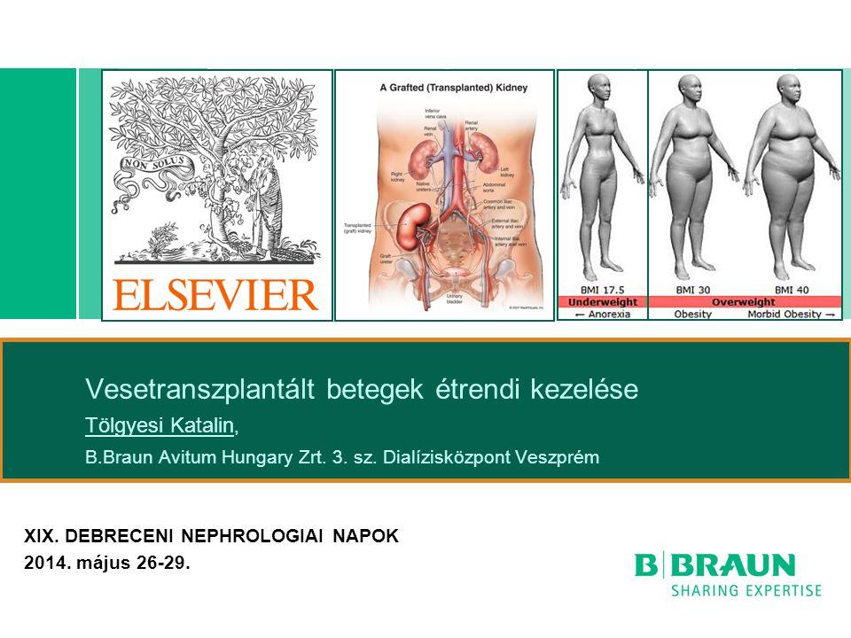 Vesetranszplantált betegek étrendi kezelése Tölgyesi Katalin, B.Braun Avitum Hungary Zrt. 3. sz. Dialízisközpont Veszprém XIX. DEBRECENI NEPHROLOGIAI