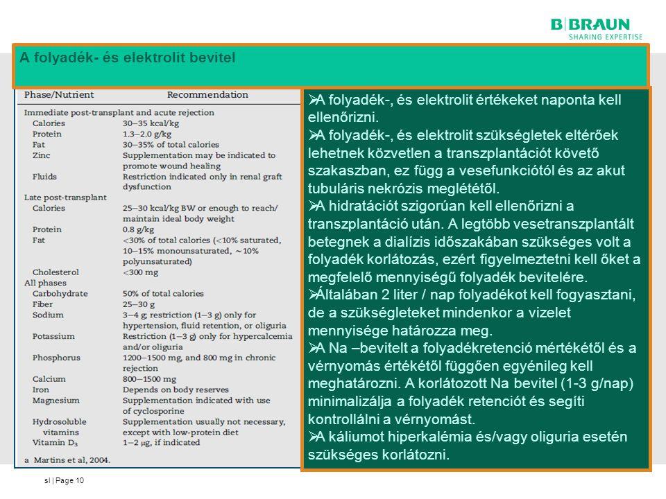 sl | Page10  A folyadék-, és elektrolit értékeket naponta kell ellenőrizni.  A folyadék-, és elektrolit szükségletek eltérőek lehetnek közvetlen a t