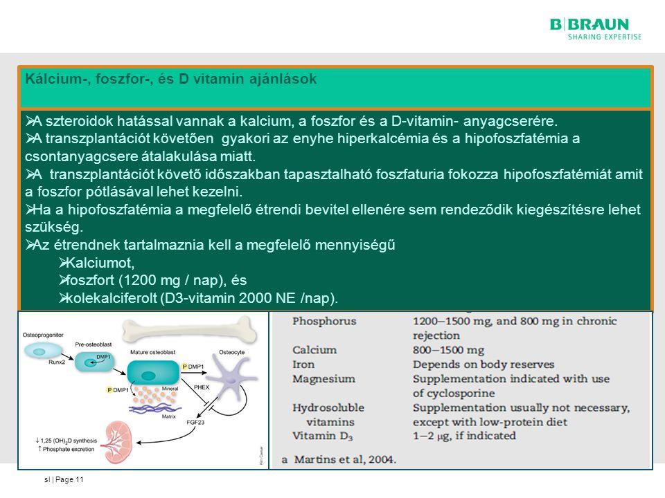 sl | Page11  A szteroidok hatással vannak a kalcium, a foszfor és a D-vitamin- anyagcserére.  A transzplantációt követően gyakori az enyhe hiperkalc