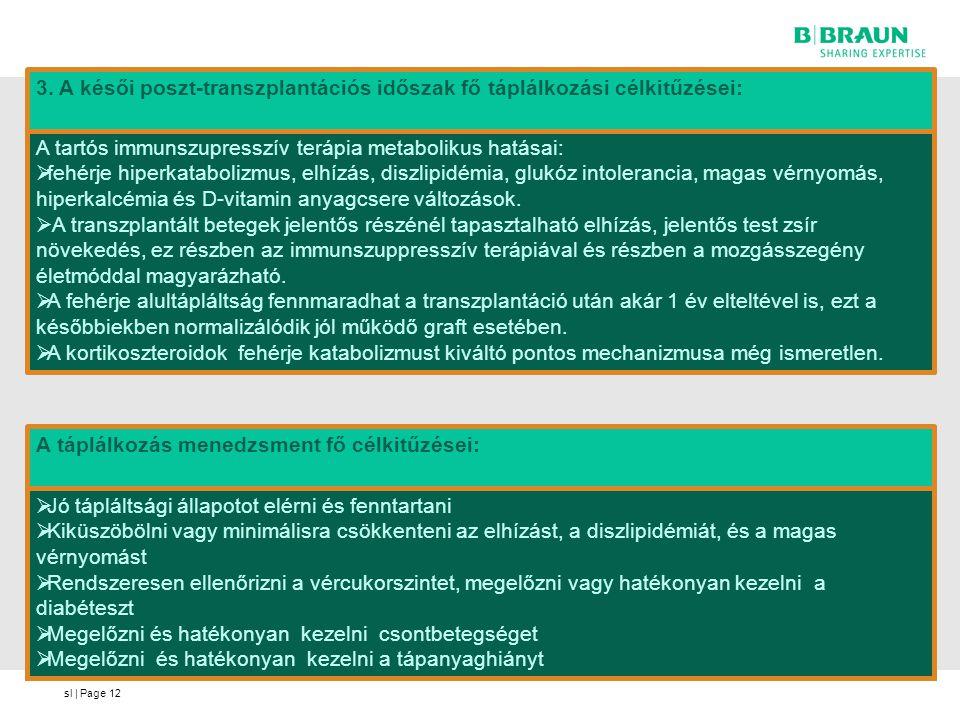 sl | Page12 A tartós immunszupresszív terápia metabolikus hatásai:  fehérje hiperkatabolizmus, elhízás, diszlipidémia, glukóz intolerancia, magas vér