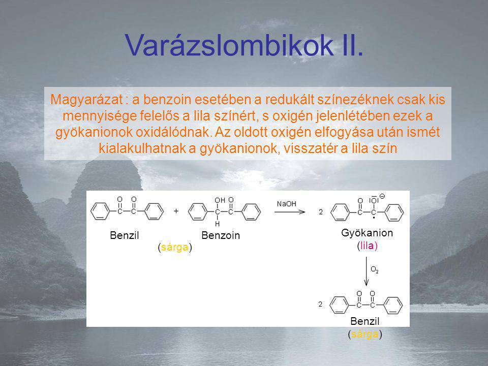 BenzilBenzoin Gyökanion (lila) Benzil (sárga) (sárga) Varázslombikok II. Magyarázat : a benzoin esetében a redukált színezéknek csak kis mennyisége fe