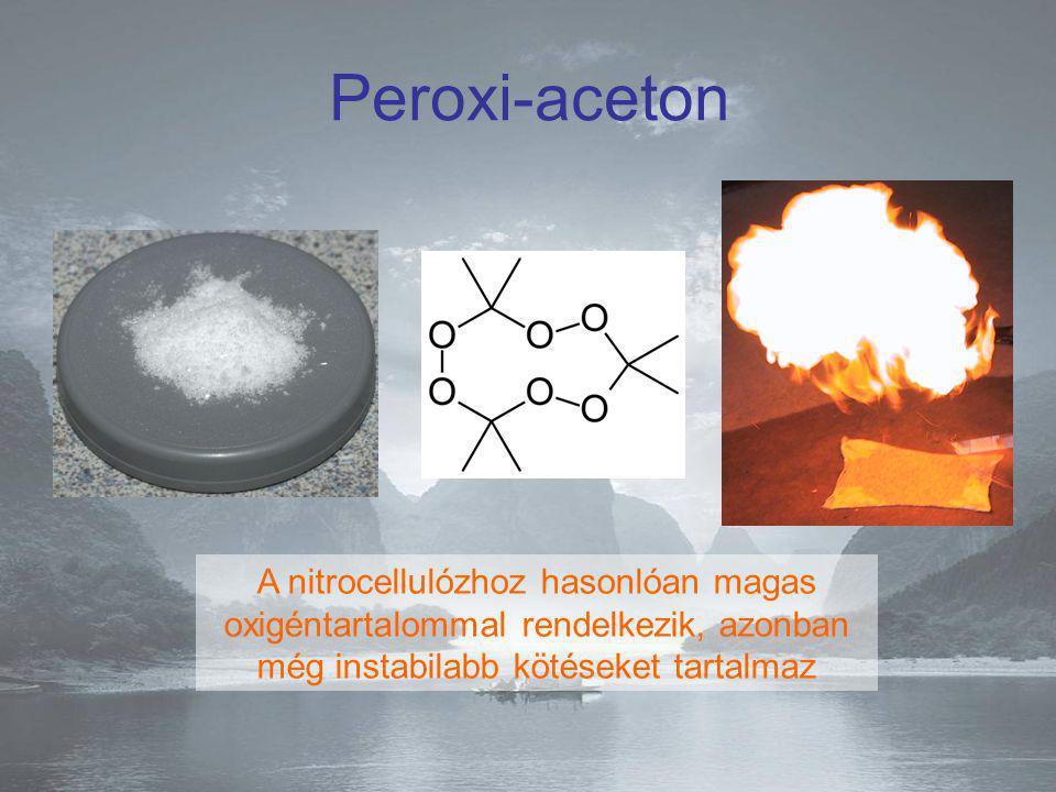 Peroxi-aceton A nitrocellulózhoz hasonlóan magas oxigéntartalommal rendelkezik, azonban még instabilabb kötéseket tartalmaz