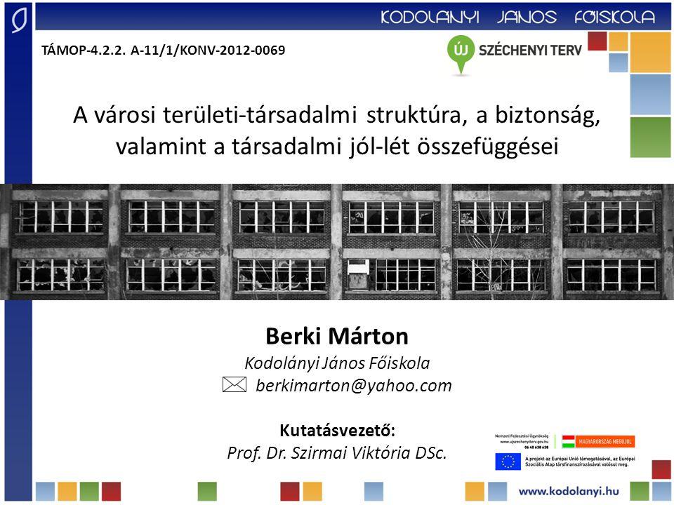 A városi területi-társadalmi struktúra, a biztonság, valamint a társadalmi jól-lét összefüggései Berki Márton Kodolányi János Főiskola berkimarton@yahoo.com Kutatásvezető: Prof.