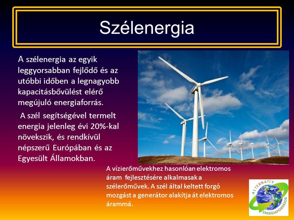 Szélenergia A szélenergia az egyik leggyorsabban fejlődő és az utóbbi időben a legnagyobb kapacitásbővülést elérő megújuló energiaforrás. A szél segít