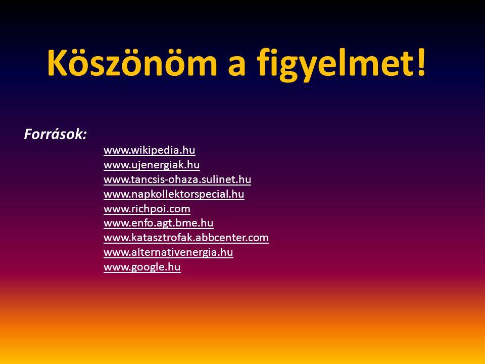 Köszönöm a figyelmet! Források: www.wikipedia.hu www.ujenergiak.hu www.tancsis-ohaza.sulinet.hu www.napkollektorspecial.hu www.richpoi.com www.enfo.ag