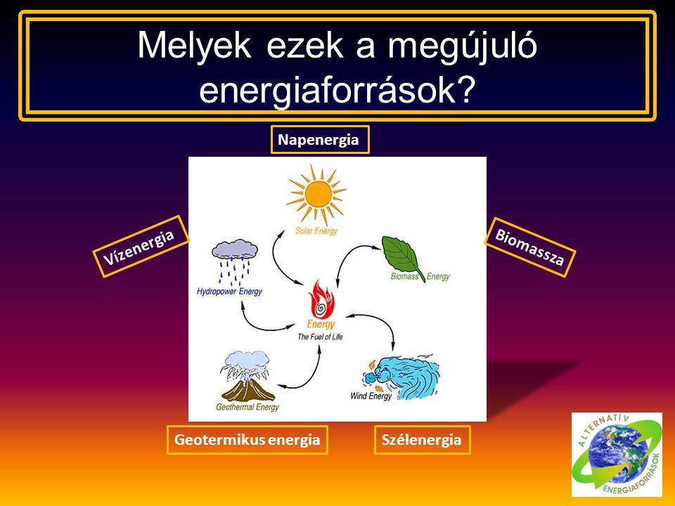 Melyek ezek a megújuló energiaforrások? SzélenergiaGeotermikus energia Biomassza Napenergia Vízenergia