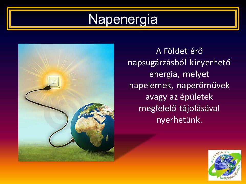 Napenergia A Földet érő napsugárzásból kinyerhető energia, melyet napelemek, naperőművek avagy az épületek megfelelő tájolásával nyerhetünk.