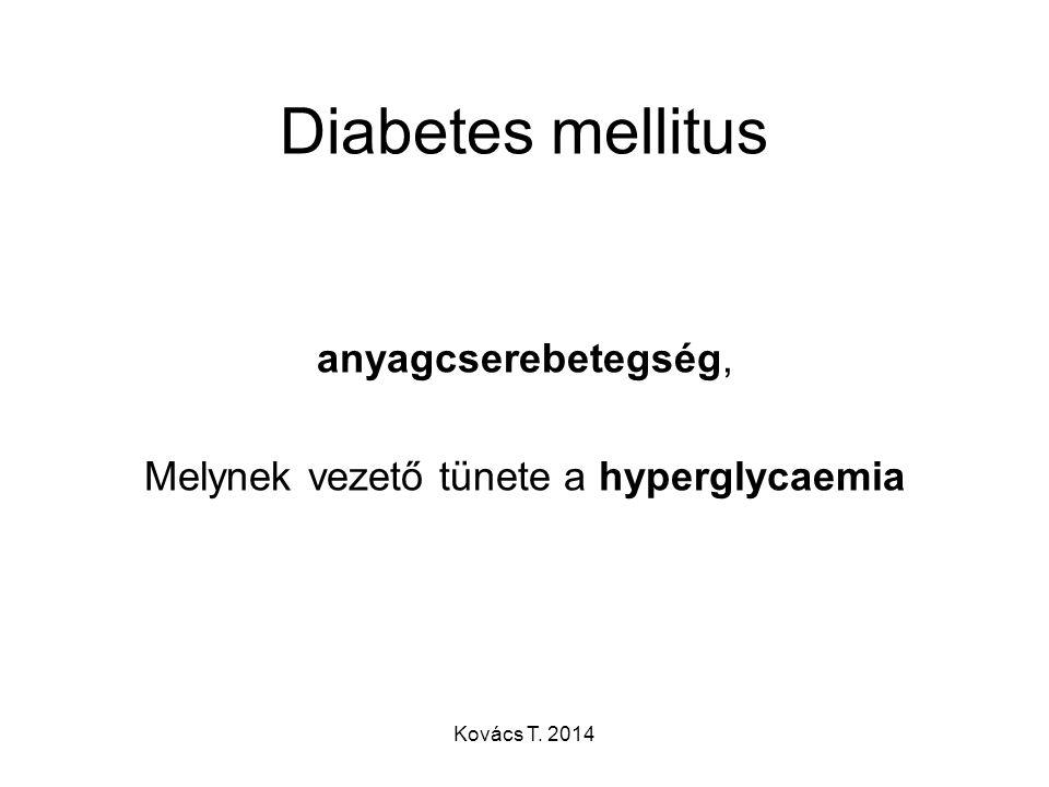 Diabetes mellitus anyagcserebetegség, Melynek vezető tünete a hyperglycaemia Kovács T. 2014