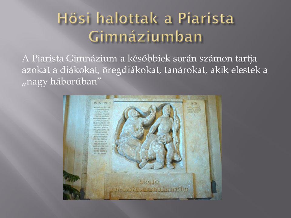 """A Piarista Gimnázium a későbbiek során számon tartja azokat a diákokat, öregdiákokat, tanárokat, akik elestek a """"nagy háborúban"""""""