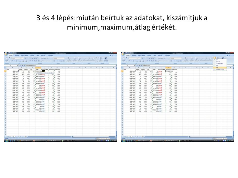 3 és 4 lépés:miután beírtuk az adatokat, kiszámitjuk a minimum,maximum,átlag értékét.
