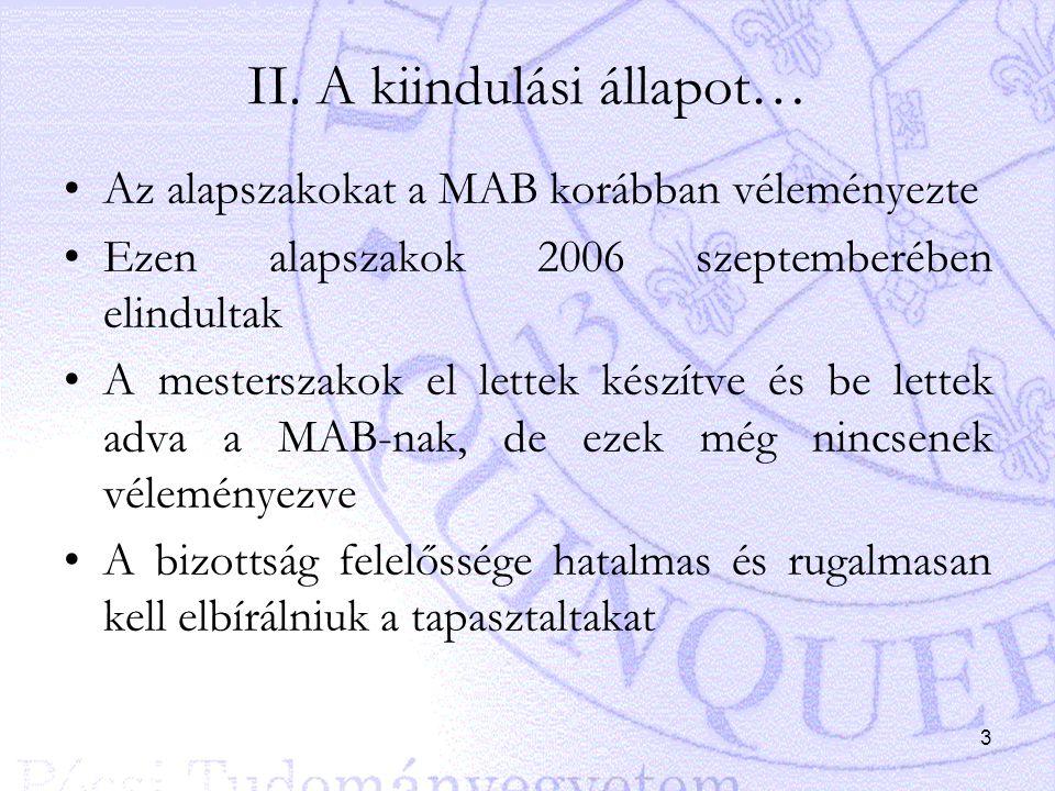 3 II. A kiindulási állapot… Az alapszakokat a MAB korábban véleményezte Ezen alapszakok 2006 szeptemberében elindultak A mesterszakok el lettek készít