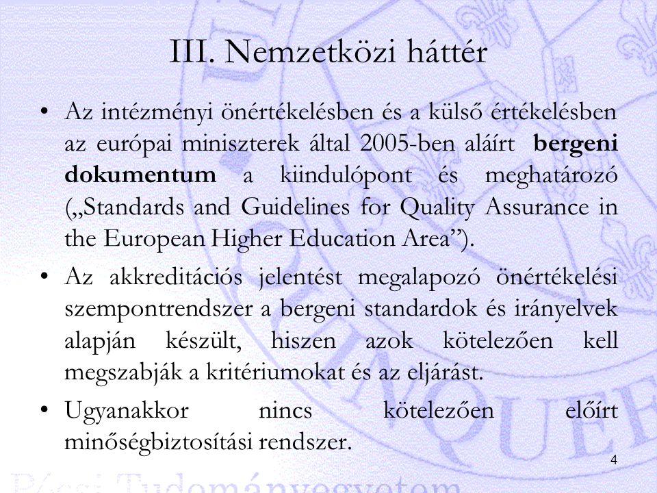 4 III. Nemzetközi háttér Az intézményi önértékelésben és a külső értékelésben az európai miniszterek által 2005-ben aláírt bergeni dokumentum a kiindu