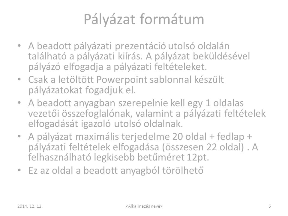 Pályázat formátum A beadott pályázati prezentáció utolsó oldalán található a pályázati kiírás. A pályázat beküldésével pályázó elfogadja a pályázati f