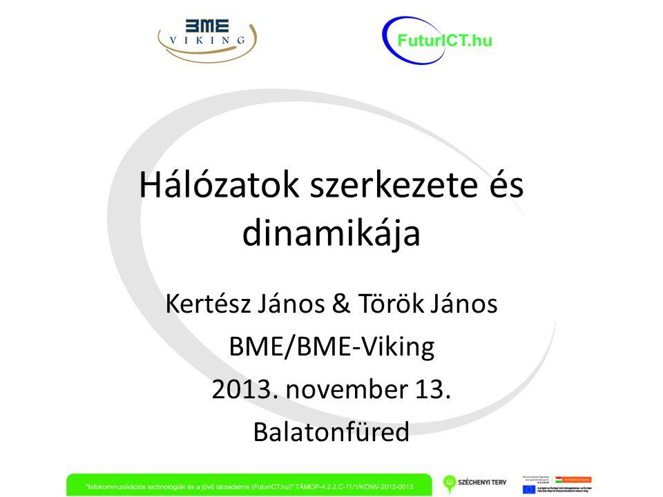 Hálózatok szerkezete és dinamikája Kertész János & Török János BME/BME-Viking 2013. november 13. Balatonfüred