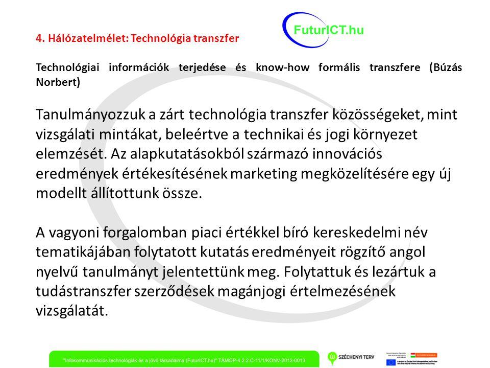 4. Hálózatelmélet: Technológia transzfer Technológiai információk terjedése és know-how formális transzfere (Búzás Norbert) Tanulmányozzuk a zárt tech