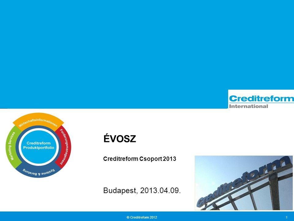 © Creditreform 2012 1 ÉVOSZ Creditreform Csoport 2013 Budapest, 2013.04.09.