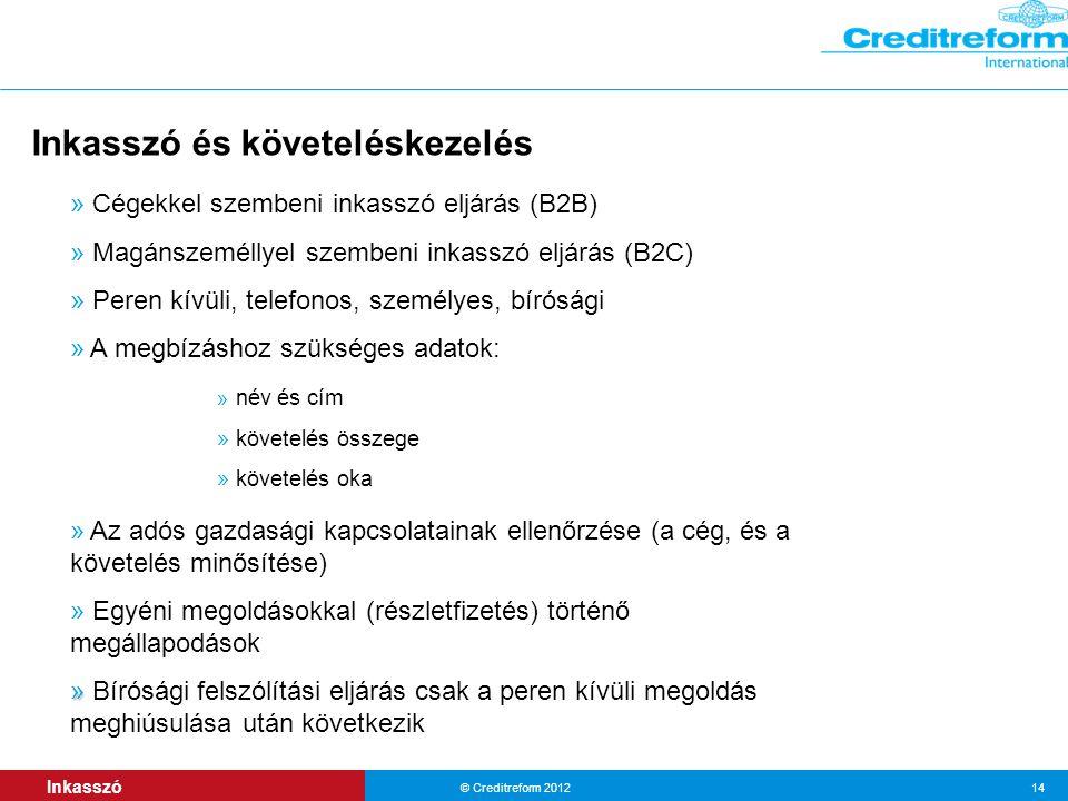 Inkasszó © Creditreform 2012 14 » Cégekkel szembeni inkasszó eljárás (B2B) » Magánszeméllyel szembeni inkasszó eljárás (B2C) » Peren kívüli, telefonos
