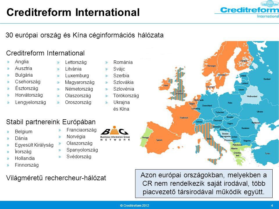 © Creditreform 2012 4 Creditreform International »Anglia »Ausztria »Bulgária »Csehország »Észtország »Horvátország »Lengyelország »Lettország »Litvánia »Luxemburg »Magyarország »Németország »Olaszország »Oroszország »Románia »Svájc »Szerbia »Szlovákia »Szlovénia »Törökország »Ukrajna és Kína Stabil partnereink Európában »Belgium »Dánia »Egyesült Királyság »Írország »Hollandia »Finnország »Franciaország »Norvégia »Olaszország »Spanyolország »Svédország 30 európai ország és Kína céginformációs hálózata Világméretű rechercheur-hálózat Creditreform International Azon európai országokban, melyekben a CR nem rendelkezik saját irodával, több piacvezető társirodával működik együtt.