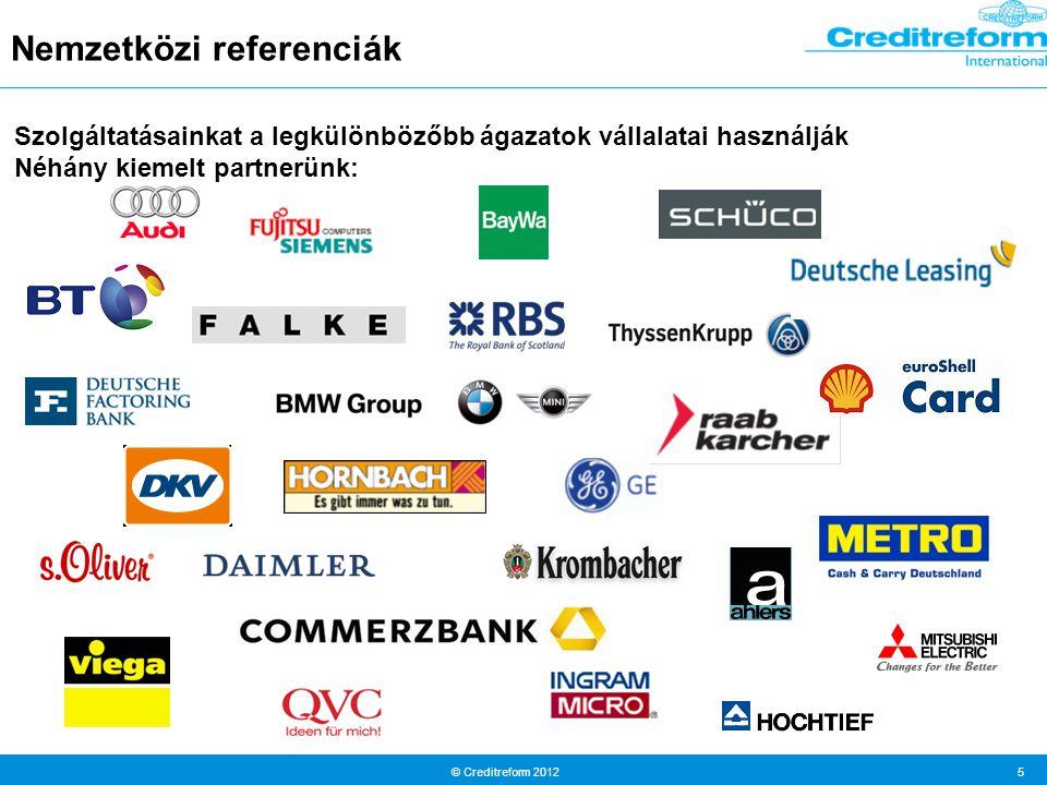 © Creditreform 2012 5 Nemzetközi referenciák Szolgáltatásainkat a legkülönbözőbb ágazatok vállalatai használják Néhány kiemelt partnerünk: