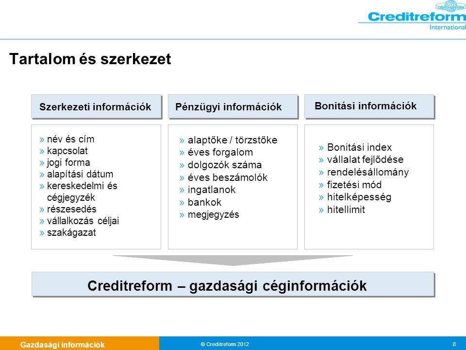 © Creditreform 2012 8 Tartalom és szerkezet Szerkezeti információk » név és cím » kapcsolat » jogi forma » alapítási dátum » kereskedelmi és cégjegyzé
