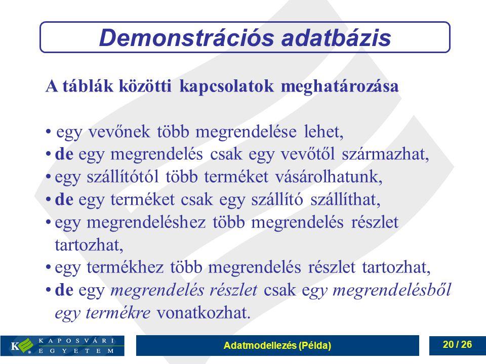 Adatmodellezés (Példa) 20 / 26 A táblák közötti kapcsolatok meghatározása egy vevőnek több megrendelése lehet, de egy megrendelés csak egy vevőtől szá