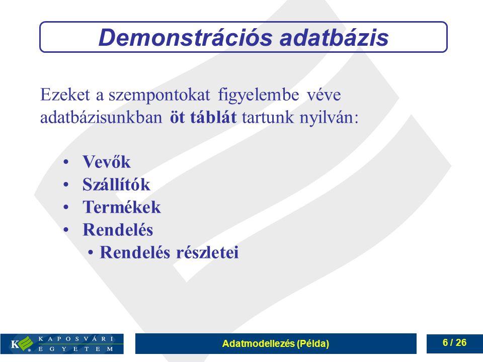 Adatmodellezés (Példa) 6 / 26 Ezeket a szempontokat figyelembe véve adatbázisunkban öt táblát tartunk nyilván: Vevők Szállítók Termékek Rendelés Rende