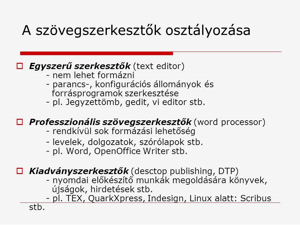 A szövegszerkesztők osztályozása  Egyszerű szerkesztők (text editor) - nem lehet formázni - parancs-, konfigurációs állományok és forrásprogramok sze