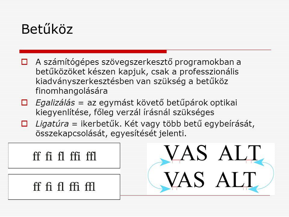 Betűköz  A számítógépes szövegszerkesztő programokban a betűközöket készen kapjuk, csak a professzionális kiadványszerkesztésben van szükség a betűkö