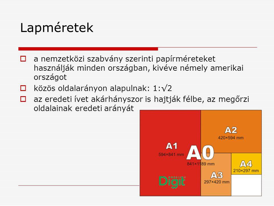 Lapméretek  a nemzetközi szabvány szerinti papírméreteket használják minden országban, kivéve némely amerikai országot  közös oldalarányon alapulnak