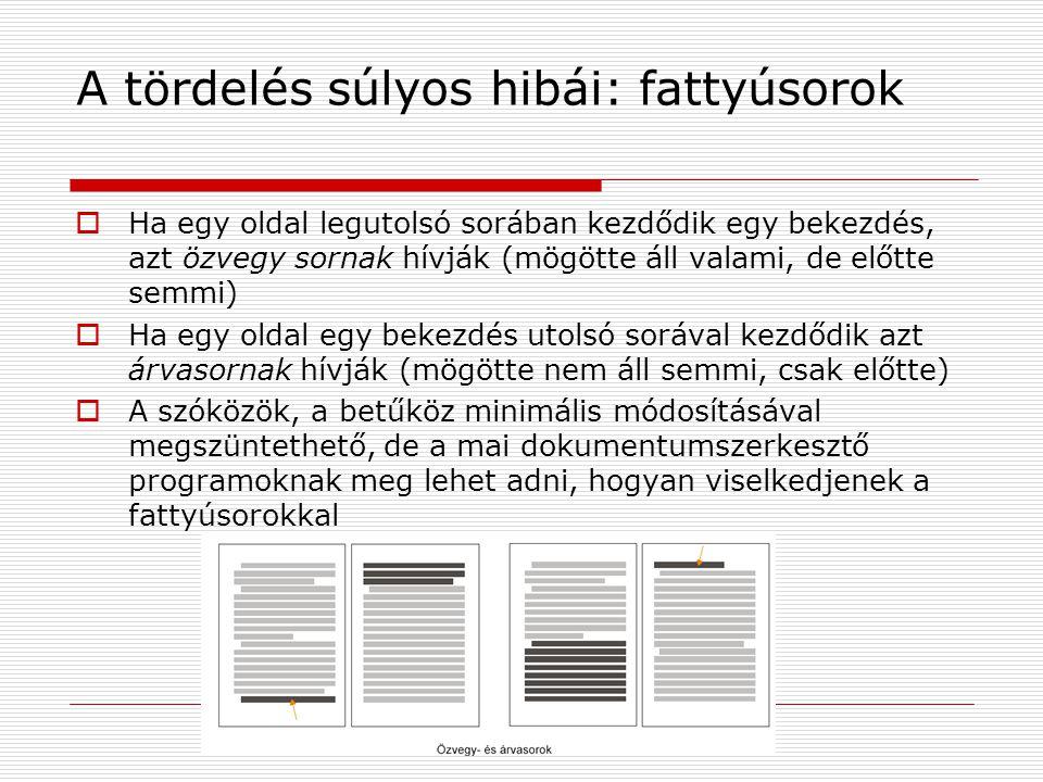 A tördelés súlyos hibái: fattyúsorok  Ha egy oldal legutolsó sorában kezdődik egy bekezdés, azt özvegy sornak hívják (mögötte áll valami, de előtte s