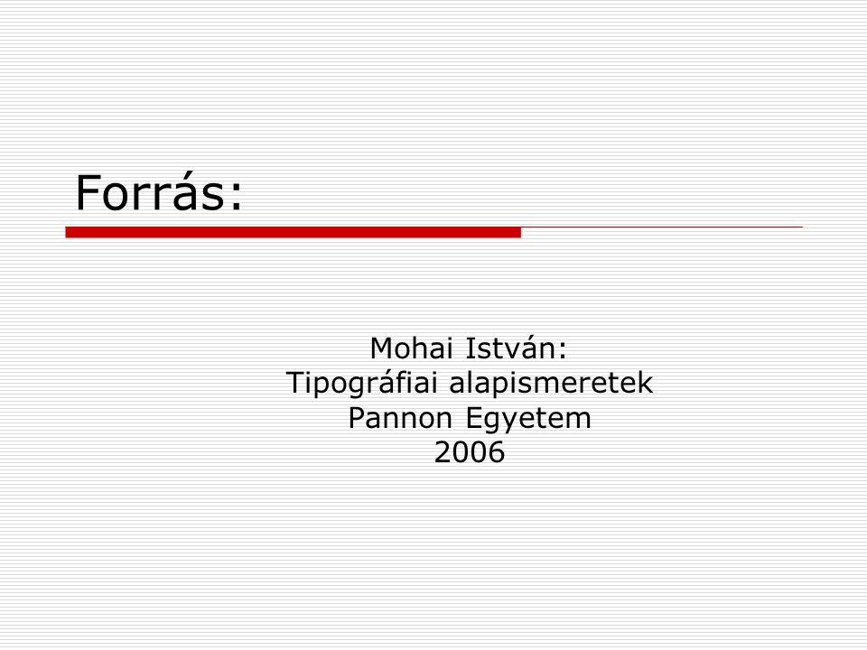 Forrás: Mohai István: Tipográfiai alapismeretek Pannon Egyetem 2006