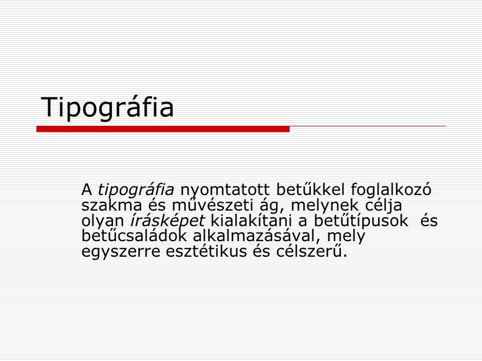 Tipográfia A tipográfia nyomtatott betűkkel foglalkozó szakma és művészeti ág, melynek célja olyan írásképet kialakítani a betűtípusok és betűcsaládok