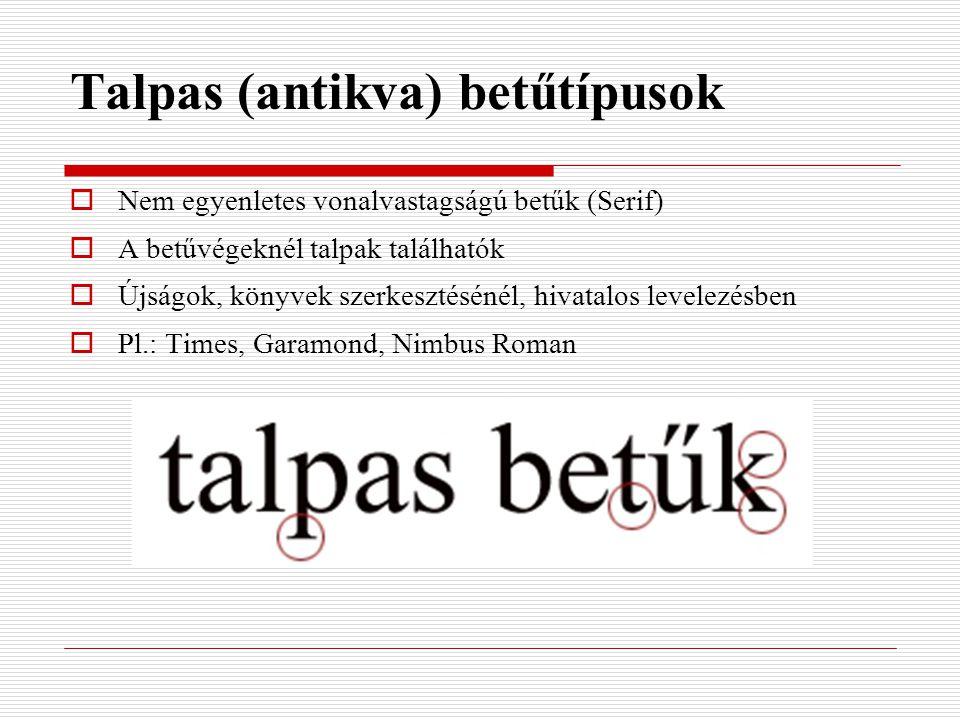Talpas (antikva) betűtípusok  Nem egyenletes vonalvastagságú betűk (Serif)  A betűvégeknél talpak találhatók  Újságok, könyvek szerkesztésénél, hiv