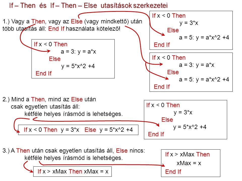 If – Then és If – Then – Else utasítások szerkezetei IfThen If x > xMax Then xMax = x ThenElse End If 1.) Vagy a Then, vagy az Else (vagy mindkettő) után több utasítás áll: End If használata kötelező.
