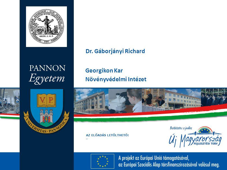 AZ ELŐADÁS LETÖLTHETŐ : - Georgikon Kar Növényvédelmi Intézet Dr. Gáborjányi Richard