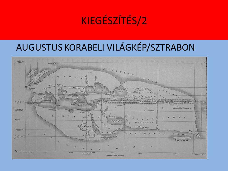 KIEGÉSZÍTÉS/2 AUGUSTUS KORABELI VILÁGKÉP/SZTRABON