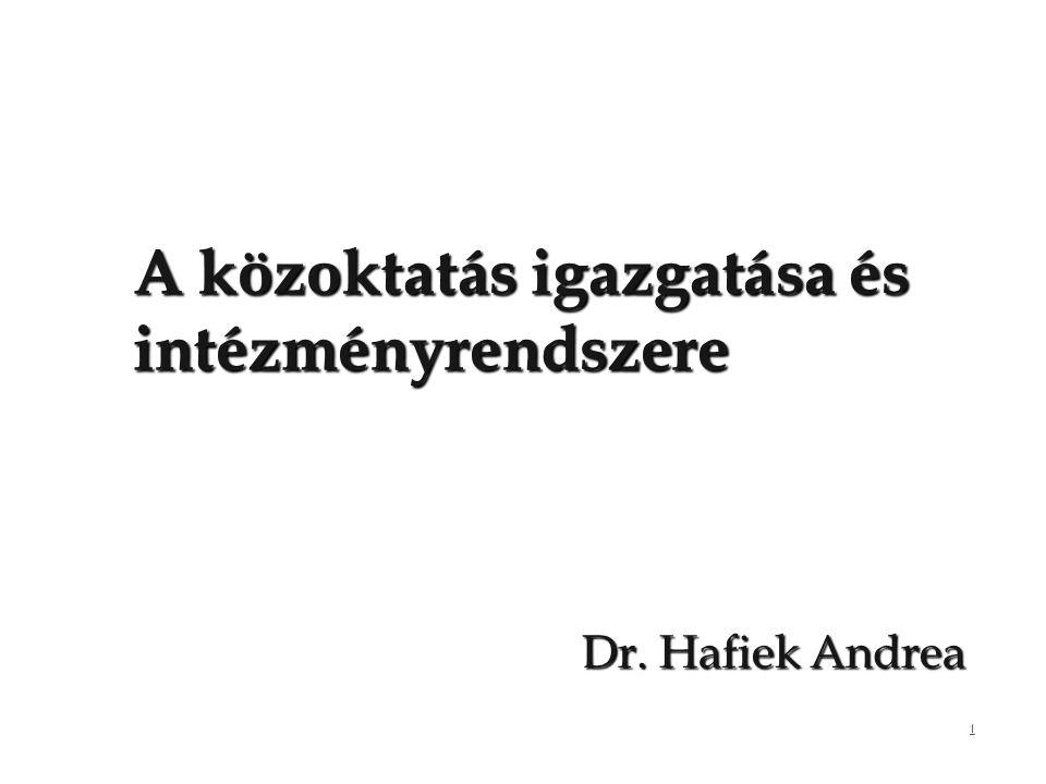 1 A közoktatás igazgatása és intézményrendszere Dr. Hafiek Andrea