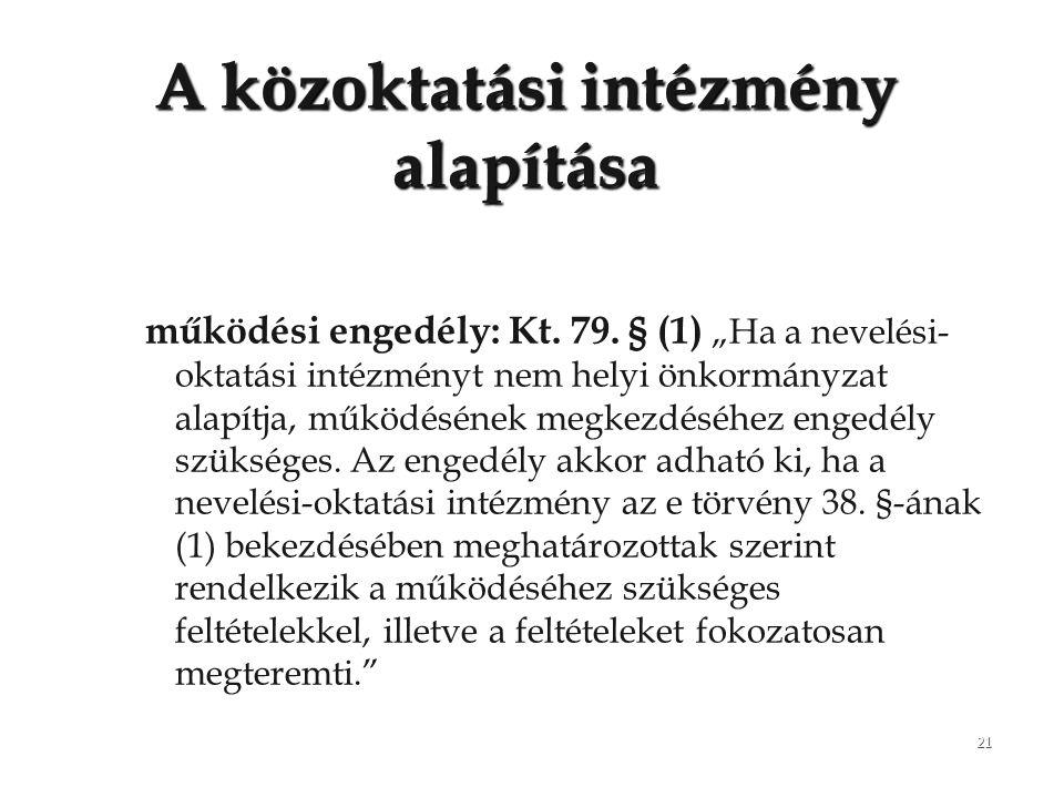 """21 A közoktatási intézmény alapítása működési engedély: Kt. 79. § (1) """"Ha a nevelési- oktatási intézményt nem helyi önkormányzat alapítja, működésének"""