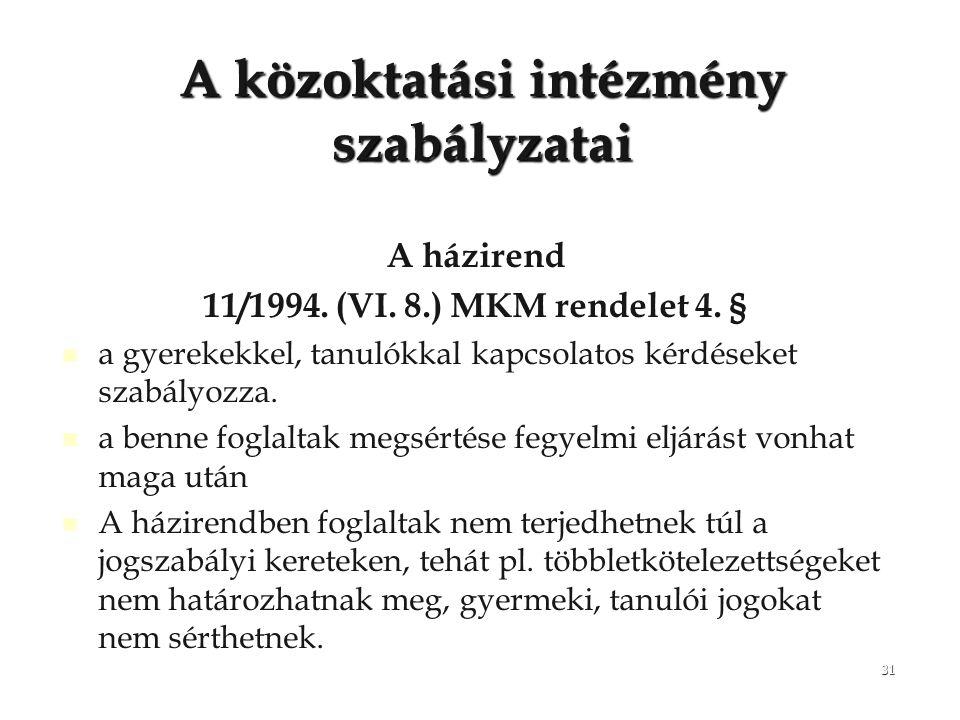 31 A közoktatási intézmény szabályzatai A házirend 11/1994. (VI. 8.) MKM rendelet 4. § a gyerekekkel, tanulókkal kapcsolatos kérdéseket szabályozza. a