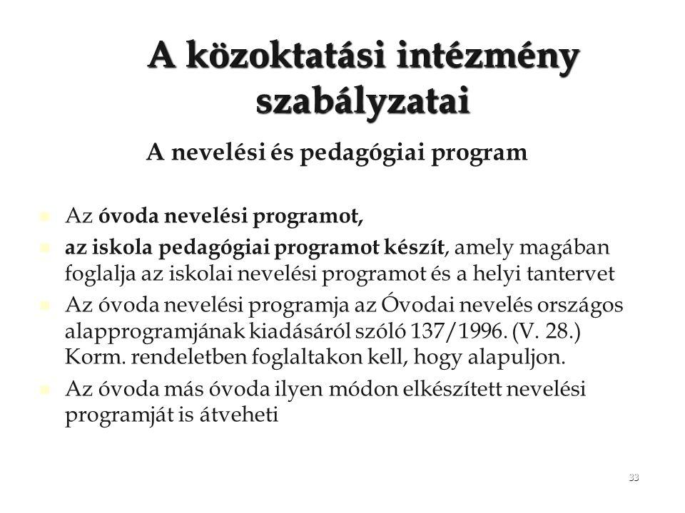 33 A közoktatási intézmény szabályzatai A nevelési és pedagógiai program Az óvoda nevelési programot, az iskola pedagógiai programot készít, amely mag