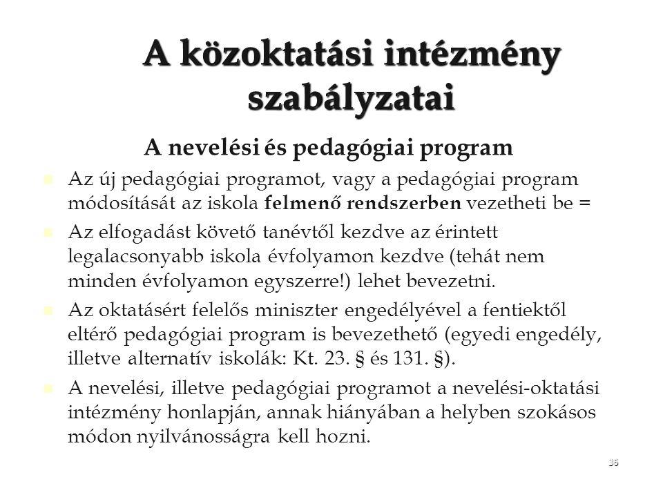36 A közoktatási intézmény szabályzatai A nevelési és pedagógiai program Az új pedagógiai programot, vagy a pedagógiai program módosítását az iskola f