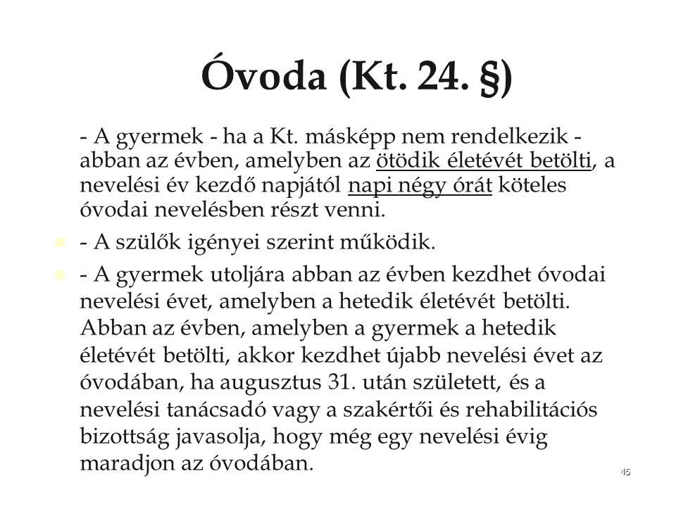 45 Óvoda (Kt. 24. §) - A gyermek - ha a Kt. másképp nem rendelkezik - abban az évben, amelyben az ötödik életévét betölti, a nevelési év kezdő napjátó