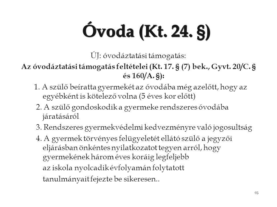 46 Óvoda (Kt. 24. §) ÚJ: óvodáztatási támogatás: Az óvodáztatási támogatás feltételei (Kt. 17. § (7) bek., Gyvt. 20/C. § és 160/A. §): 1. A szülő beír