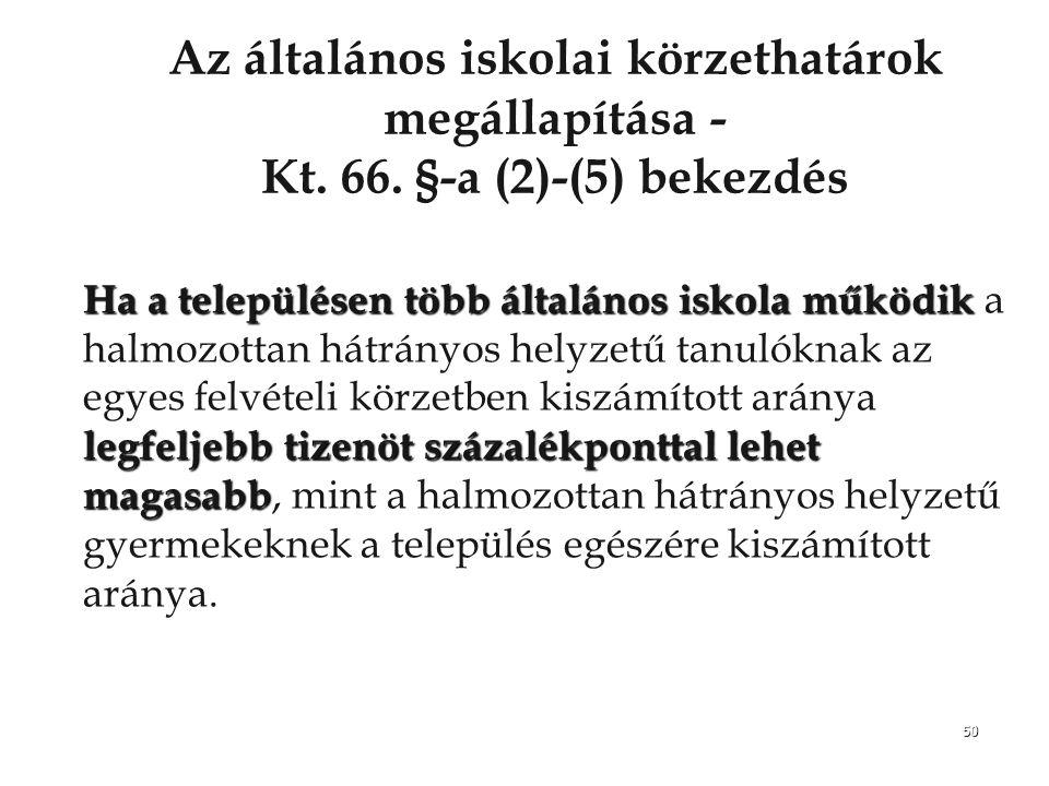 50 Az általános iskolai körzethatárok megállapítása - Kt. 66. §-a (2)-(5) bekezdés Ha a településen több általános iskola működik legfeljebb tizenöt s