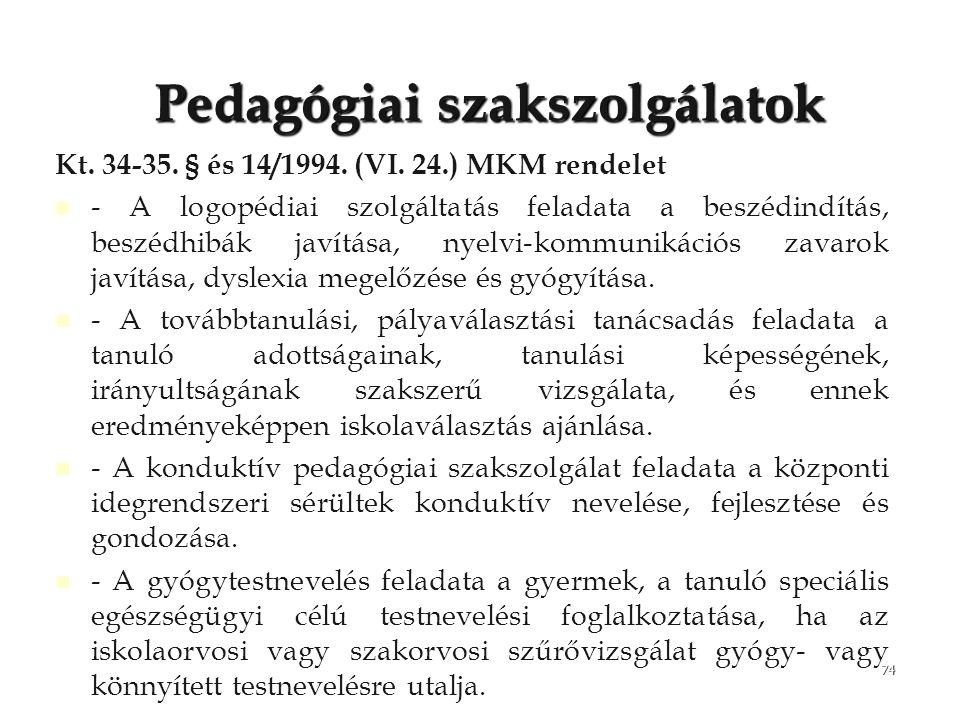74 Pedagógiai szakszolgálatok Kt. 34-35. § és 14/1994. (VI. 24.) MKM rendelet - A logopédiai szolgáltatás feladata a beszédindítás, beszédhibák javítá