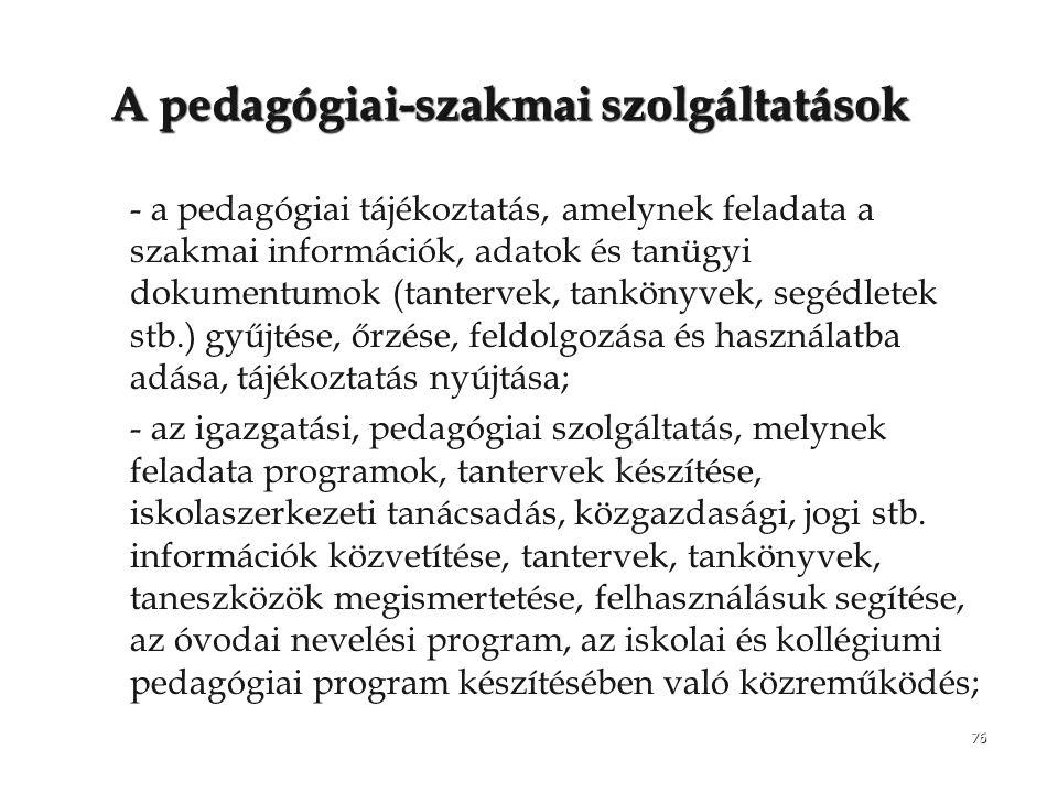 76 Apedagógiai-szakmai szolgáltatások A pedagógiai-szakmai szolgáltatások – –- a pedagógiai tájékoztatás, amelynek feladata a szakmai információk, ada