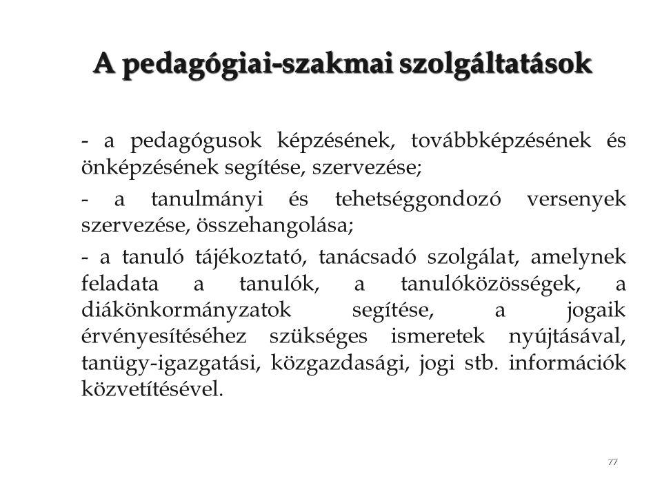 77 Apedagógiai-szakmai szolgáltatások A pedagógiai-szakmai szolgáltatások – –- a pedagógusok képzésének, továbbképzésének és önképzésének segítése, sz