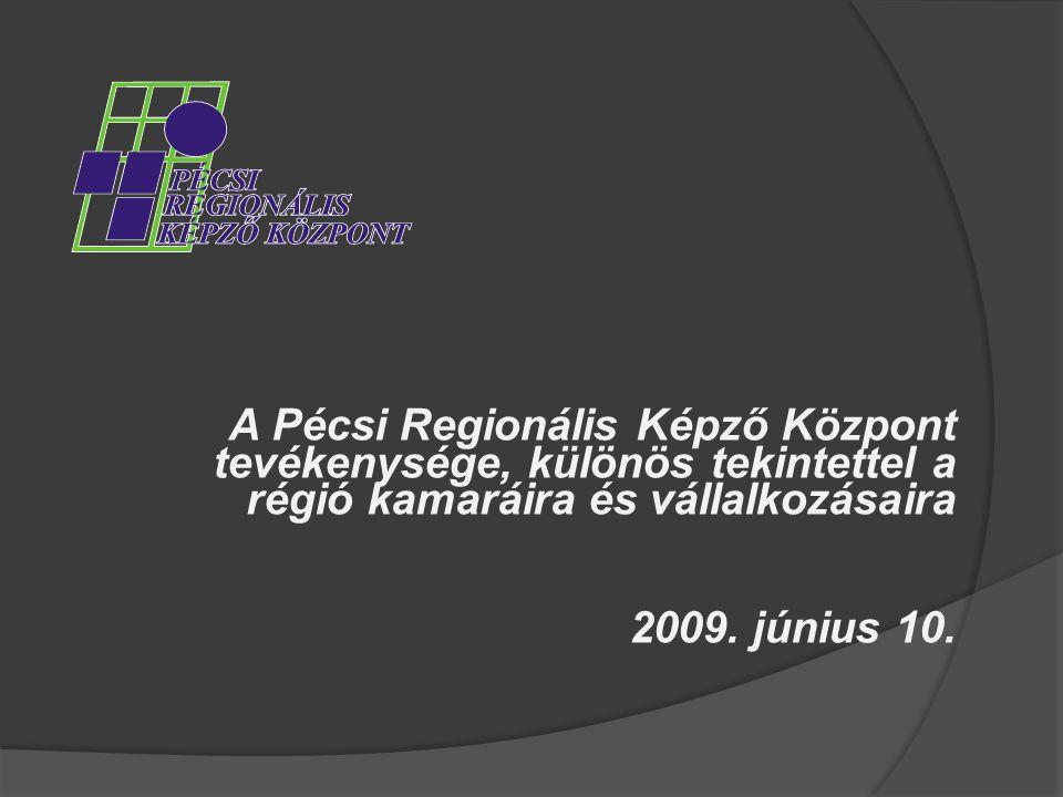A Pécsi Regionális Képző Központ tevékenysége, különös tekintettel a régió kamaráira és vállalkozásaira 2009.